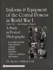 Uniforms & Equipment of the Central Powers in World War I Volume One:  Austria-Hungary & Bulgaria