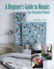 A Beginner's Guide to Mosaics:  Four Decorative Projects