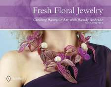 Fresh Floral Jewelry Creating Wearable Art with Wendy Andrade