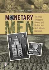 Monetary Men: The Allies Struggle to Recover and Restore Nazi Gold, Silver, and Diamonds