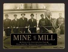 Mine to Mill: History of the Great Lakes Iron Trade: From Sault Ste. Marie to the Lower Lake Ports