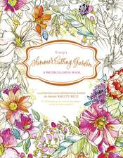 Kristys Summer Cutting Garden: A Watercoloring Book