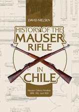 Nielsen, D: History of the Mauser Rifle in Chile