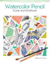 Smolsky, M: Watercolor Pencil Guide and Workbook