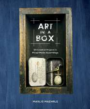 Art in a Box: 30 Creative Projects in Mixed-Media Assemblage