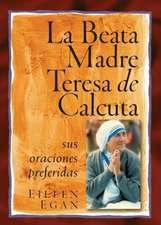 La Beata Madre Teresa de Calcuta:  Sus Oraciones Preferidas