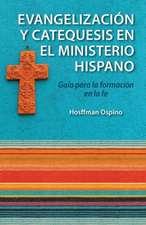 Evangelizacion y Catequesis En El Ministerio Hispano:  Guia Para La Formacion En La Fe