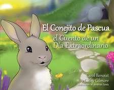 El Conejito de Pascua:  El Cuento de un Dia Extraordinario = The Easter Bunny