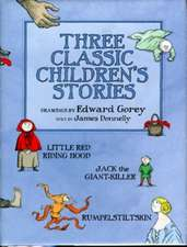 Three Classic Children's Stories:  Little Red Riding Hood, Jack the Giant-Killer, and Rumpelstiltskin