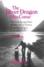 The River Dragon Has Come!:  Three Gorges Dam and the Fate of China's Yangtz