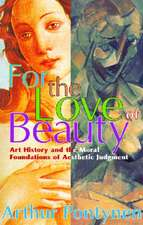For the Love of Beauty:  Art, History, and the Moral Foundations of Aesthetic Judgment