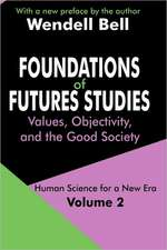 Foundations of Futures Studies:  Values, Objectivity, and the Good Society