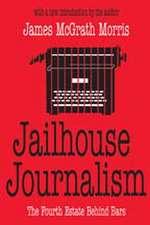 Jailhouse Journalism:  The Fourth Estate Behind Bars
