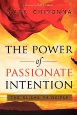 The Power of Passionate Intention:  The Elisha Principle