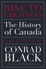 Rise To Greatness, Volume 1: Colony (1603-1867): The History of Canada From the Vikings to the Present