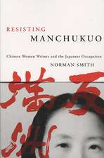 Resisting Manchukuo:  Chinese Women Writers and the Japanese Occupation