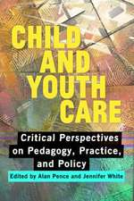 Child and Youth Care:  Critical Perspectives on Pedagogy, Practice, and Policy
