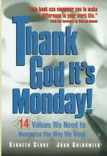Thank God It's Monday!: 14 Values We Need to Humanize the Way We Work