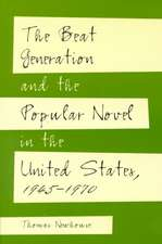 The Beat Generation and the Popular Novel in the United States, 1945-1970