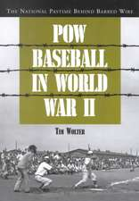 Pow Baseball in World War II: The National Pastime Behind Barbed Wire