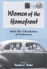 Women of the Homefront:  World War II Recollections of 55 Americans