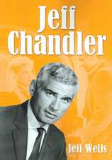 Jeff Chandler: Film, Record, Radio, and Television Performances
