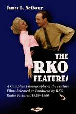 RKO Features:  A Complete Filmography of the Feature Films Released or Produced by RKO Radio Pictures, 1929-1960