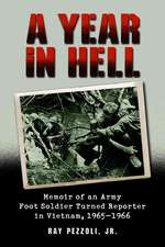 A Year in Hell:  Memoir of an Army Foot Soldier Turned Reporter in Vietnam, 1965-1966