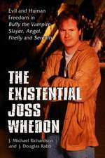 """The Existential Joss Whedon:  Evil and Human Freedom in """"Buffy the Vampire Slayer, Angel, Firefly"""" and """"Serenity"""""""