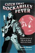 Catch That Rockabilly Fever:  Personal Stories of Life on the Road and in the Studio