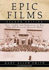 Epic Films:  Casts, Credits and Commentary on Over 350 Historical Spectacle Movies, 2D Ed.