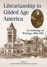 Librarianship in Gilded Age America:  An Anthology of Writings, 1868-1901