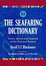The Seafaring Dictionary:  Terms, Idioms and Legends of the Past and Present