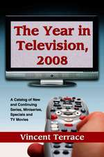 The Year in Television, 2008:  A Catalog of New and Continuing Series, Miniseries, Specials and TV Movies