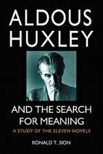 Aldous Huxley and the Search for Meaning:  A Study of the Eleven Novels
