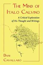 The Mind of Italo Calvino:  A Critical Exploration of His Thought and Writings