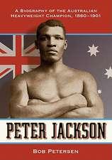 Peter Jackson:  A Biography of the Australian Heavyweight Champion, 1860-1901