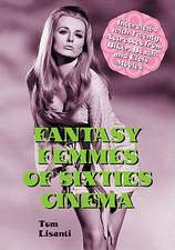 Fantasy Femmes of Sixties Cinema:  Interviews with 20 Actresses from Biker, Beach, and Elvis Movies