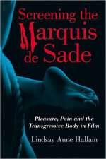 Screening the Marquis de Sade:  Pleasure, Pain and the Transgressive Body in Film