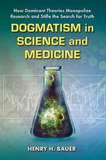 Dogmatism in Science and Medicine:  How Dominant Theories Monopolize Research and Stifle the Search for Truth