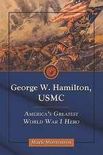 George W. Hamilton, USMC:  America's Greatest World War I Hero