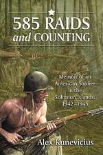 585 Raids and Counting:  Memoir of an American Soldier in the Solomon Islands, 1942-1945
