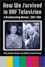 How We Survived in UHF Television:  A Broadcasting Memoir, 1953-1984