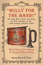 Bully for the Band!:  The Civil War Letters and Diary of Four Brothers in the 10th Vermont Infantry Band