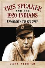 Tris Speaker and the 1920 Cleveland Indians:  Tragedy to Glory