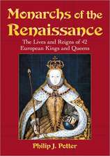 Monarchs of the Renaissance:  The Lives and Reigns of 42 European Kings and Queens