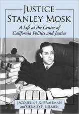 Justice Stanley Mosk:  A Life at the Center of California Politics and Justice
