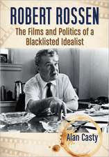 Robert Rossen:  The Films and Politics of a Blacklisted Idealist