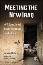 Meeting the New Iraq:  A Memoir of Homecoming and Hope