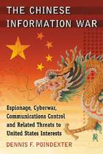 The Chinese Information War:  Espionage, Cyberwar, Communications Control and Related Threats to United States Interests